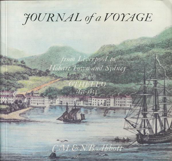 "ABBOTT C.M. & N.B. Journal of a Voyage from Liverpool on the Ship ""Othello"", - in 1833 returning by Indonesia, journal kept by Surgeon Thomas Mitchell & a story of an emigrant family."