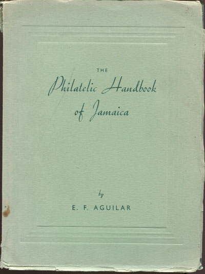 AGUILAR E.F. The philatelic handbook of Jamaica.