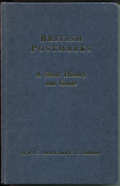 ALCOCK R.C. and HOLLAND F.C. British Postmarks. - A short history and guide.