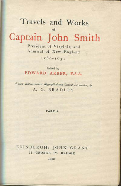 ARBER E. and BRADLEY A.G. Travels and Works of Captain John Smith. - President of Virginia, and Admiral of New England 1580 - 1631