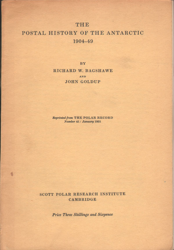 BAGSHAWE R.W. and GOLDUP J. The postal history of the Antarctic 1904-49.