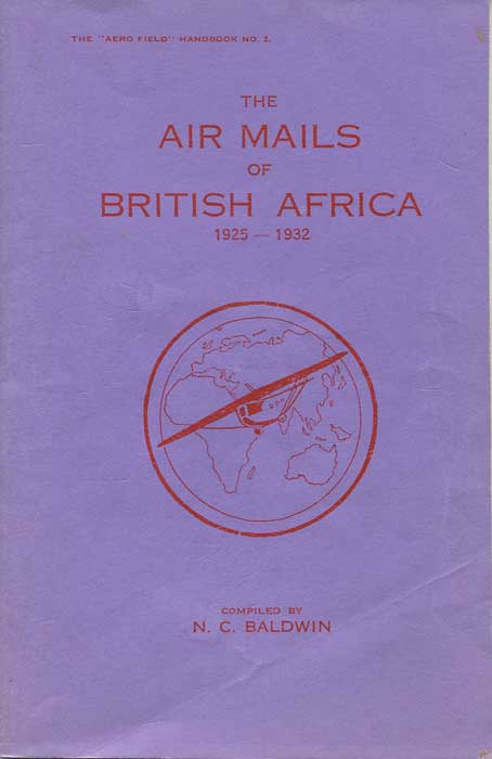 BALDWIN N.C. Air Mails of British Africa. - 1925-1932
