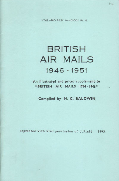 BALDWIN N.C. British air mails. - 1946-1951.  An illustrated and priced supplement to British Air Mails 1784-1946.