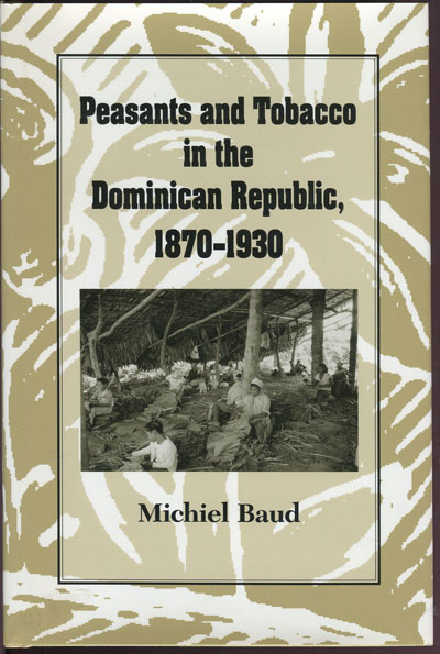 BAUD M. Peasants and Tobacco in the Dominican Republic, 1870 - 1930.