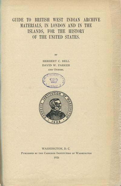 BELL H.C. and PARKER D.W. Guide to British West Indian Archive Materials, - in London and in the islands, for the history of the United States.