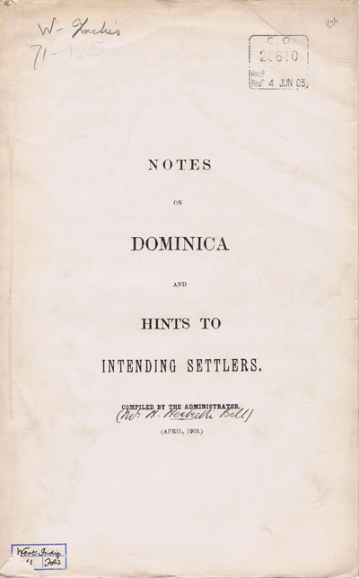 BELL H.H. Notes on Dominica and hints to intending settlers. - Compiled by the Administrator.