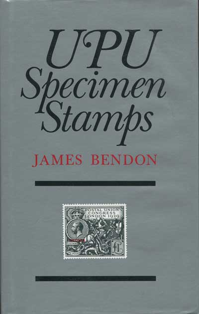 BENDON James U.P.U. Specimen Stamps. - The distribution of specimen stamps by the International Bureau of the U.P.U.