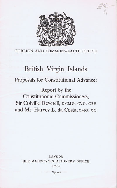 BRITISH VIRGIN ISLANDS Proposals for constitutional advance: - Report by the constitutional commissioners, Sir Colville Deverell and Mr Harvey L. da Costa.