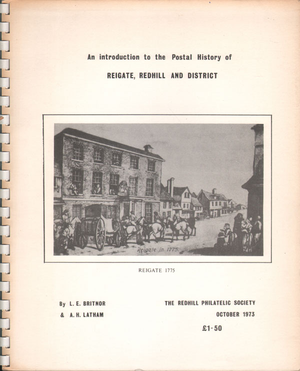 BRITNOR L.E. and LATHAM A.H. An introduction to the Postal History of Reigate, Redhill and District.