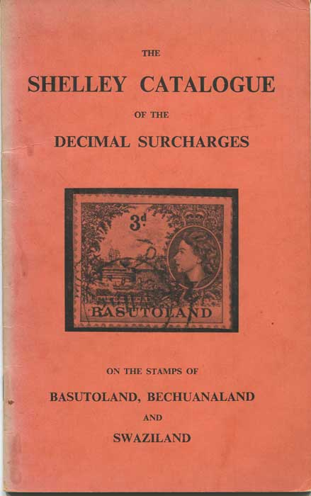 BULLIVANT Pat N. The Shelley Catalogue of the Decimal Surcharges on the stamps of Basutoland, Bechuanaland and Swaziland.