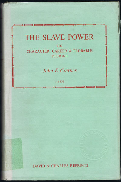 CAIRNES J.E. The slave power. - Its character, career and probable designs being an attempt to explain the real issues involved in the American contest.