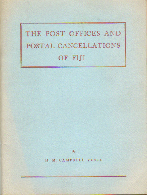 CAMPBELL H.M. The Post Offices and postal cancellations of Fiji