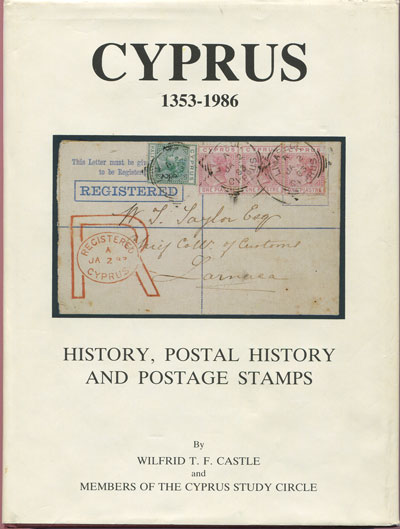 CASTLE Wilfrid T.F. and Members of the Cyprus Study Circle Cyprus 1353-1986. - History, postal history and postage stamps.