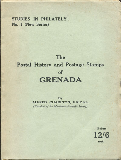 CHARLTON A. The postal history and postage stamps of Grenada. - Studies in Philately:  No. 1 (New series)