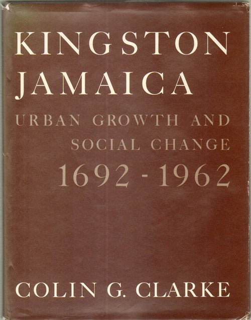 CLARKE C.G. Kingston Jamaica. - Urban development and social change, 1692-1962.
