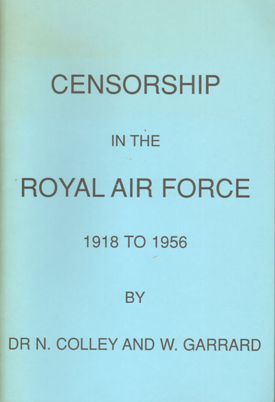 COLLEY Dr N. and GARRARD W. Censorship in the Royal Air Force. - 1918 to 1956.