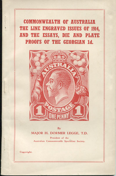 DORMER LEGGE H. Commonwealth of Australia.  The Line engraved issues of 1914, - and the essays, die and plate proofs of the Georgian 1d.