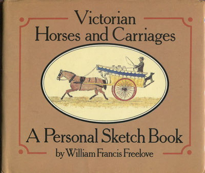 FREELOVE W.F. Victorian Horses and Carriages. - A personal sketchbook.