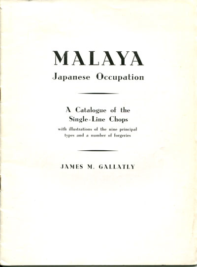 GALLATLY James M. Malaya Japanese Occupation. - A catalogue of the single-line Chops with illustrations of the nine principal types and a number of forgeries.