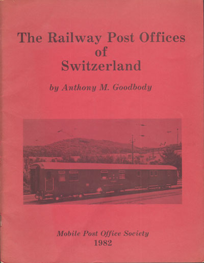 GOODBODY A.M. The Railway Post Offices of Switzerland.