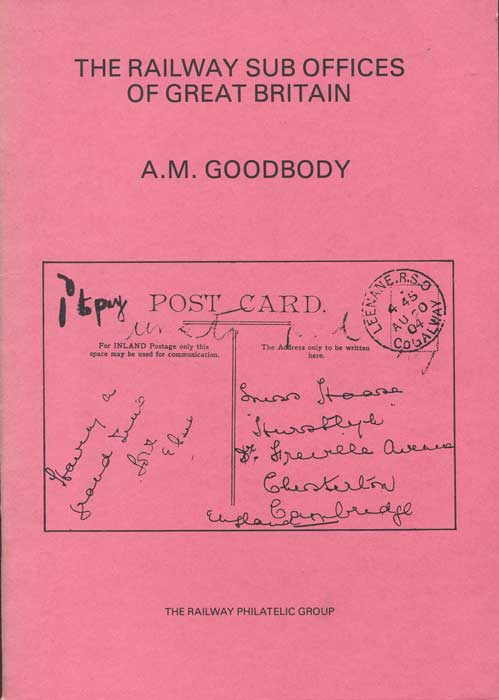 GOODBODY A.M. The Railway Sub Offices of Great Britain