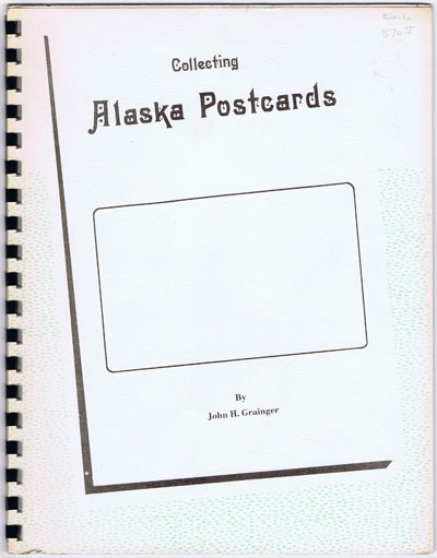 GRAINGER J.H. Collecting Alaska Postcards.
