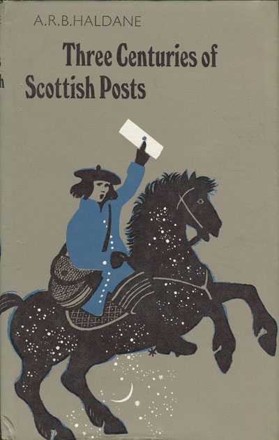 HALDANE A.R.B. Three Centuries of Scottish Posts. - An Historical Survey to 1836.