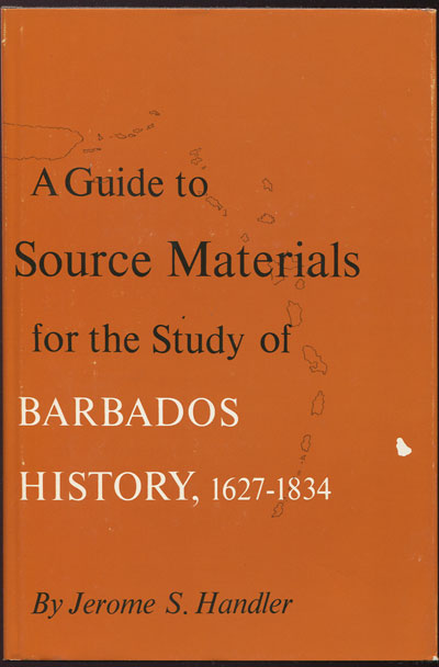 HANDLER Jerome S. A guide to source materials for the study of Barbados history. - 1627 - 1834.