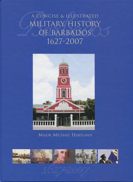 HARTLAND Maj. M. A concise and illustrated Military History of Barbados. - 1627 - 2007.