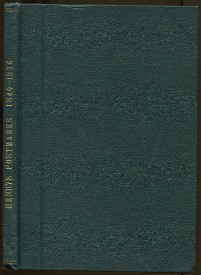HENDY John G. The history of the postmarks of the British Isles - from 1840 to 1876 compiled chiefly from Official Records.