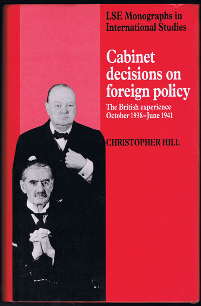 HILL C. Cabinet decisions on foreign policy. - The British experience October 1938 - June 1941.