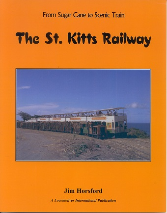 HORSFORD Jim From sugar cane to scenic train. - The St Kitts Railway.