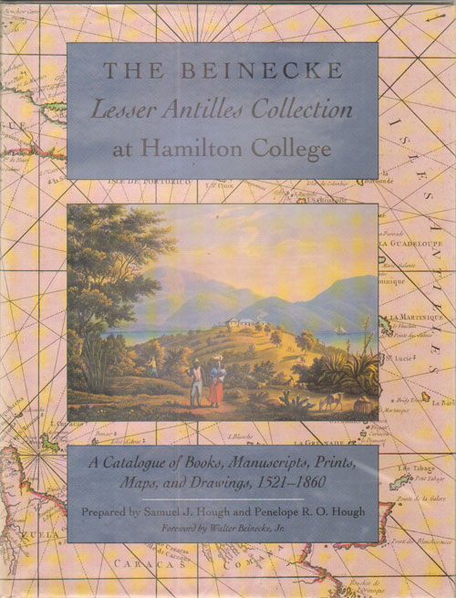 HOUGH S.J. & P.R.O. The Beinecke Lesser Antilles Collection at Hamilton College. - A catalogue of books, manuscripts, prints, maps and drawings, 1521 - 1860.