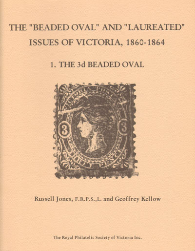 JONES Russell and KELLOW Geoffrey The Beaded Oval and Laureated issues of Victoria, - 1860 - 1864.  1.  The 3d Beaded Oval.