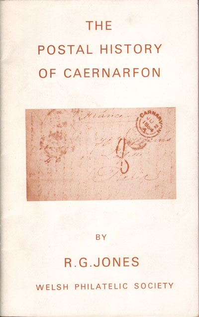 JONES R.G. The postal history of Caernarfon.