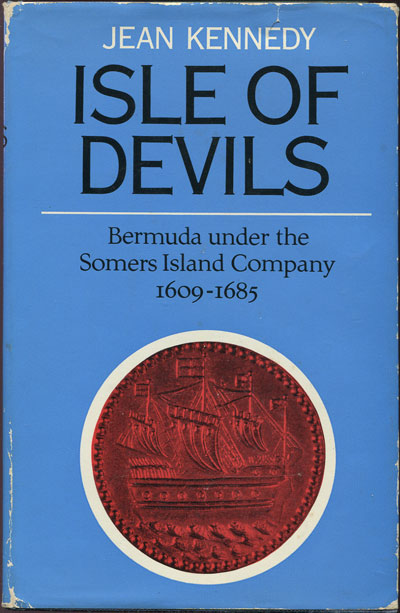 KENNEDY Jean Isle of devils. - Bermuda under the Somers Island Company 1609-1685.