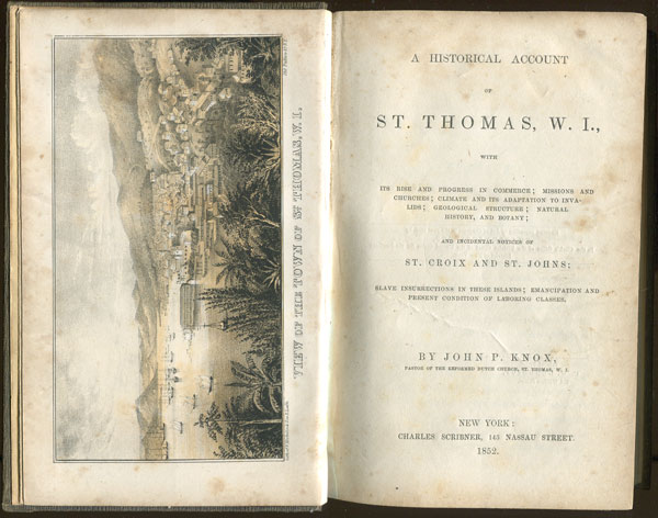 KNOX J.P. A historical account of St Thomas, W.I., - with its rise and progress in commerce;  missions and churches;  climate and its adaption to invalids;  geological structure;  natural history, and botany;  and incidental notices of St Croix and St Johns;  slave insurrections in these islands;  emancipation and present conditions of laboring classes.