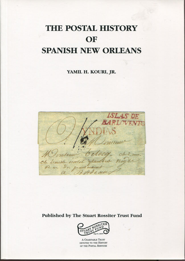KOURI Yamil H. The Postal History of Spanish New Orleans. - A study of the development of mail service and postal communications to and from New Orleans during the Spanish Period (1763-1804)