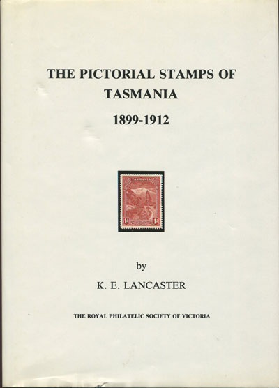 LANCASTER K.E. The Pictorial Stamps of Tasmania - 1899 - 1912