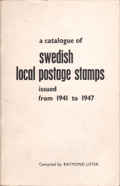 LISTER R. A catalogue of Swedish local postage stamps issued from 1941 to 1947.