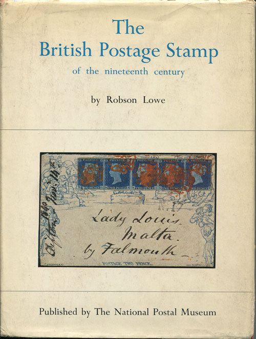LOWE R. The British Postage Stamp - being the history of the nineteenth century postage stamps based on the collection presented to the Nation by Reginald M. Phillips of Brighton.