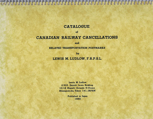 LUDLOW L.M. Catalogue of Canadian Railway Cancellations - and transportation postmarks.