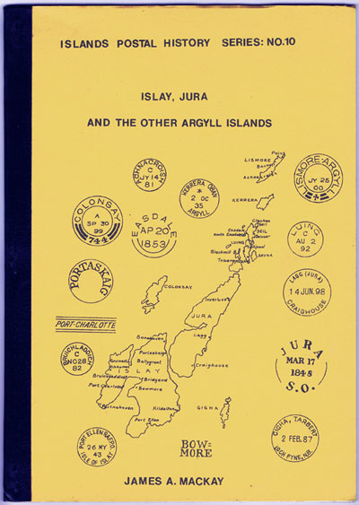 MACKAY J.A. Islay, Jura and the other Argyll Islands. - Islands postal history series no. 10