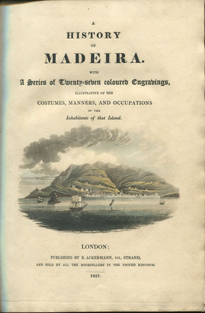 COMBE William A History of Madeira With a Series of Twenty-Seven Coloured Engravings, Illustrative of the Costumes, Manners and Occupations of the Inhabitants of That Island.