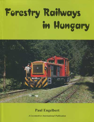 ENGELBERT Paul Forestry Railways in Hungary.
