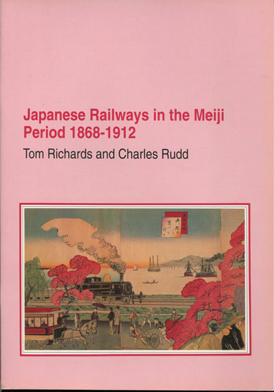 RICHARDS Tom and RUDD Charles Japanese Railways in the Meiji Period 1868-1912.