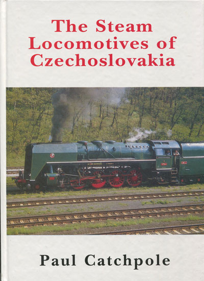 CATCHPOLE Paul The Steam Locomotives of Czechoslovakia.