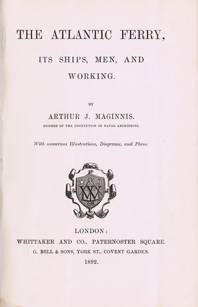 MAGINNIS Arthur J. The Atlantic Ferry: Its Ships, Men, and Working.