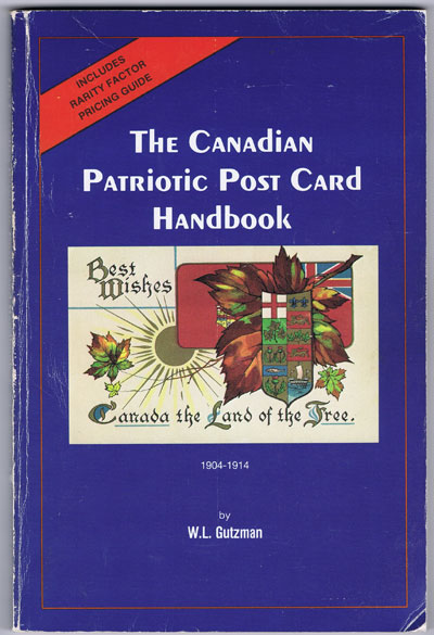 GUTZMAN W.L. The Canadian Patriotic Post Card Handbook. - 1904-1914.