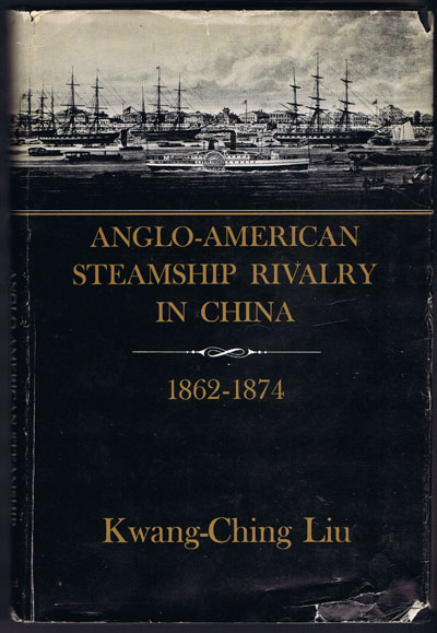 LIU Kwang-Ching Anglo - American Steamship Rivalry in China : 1862-1874.